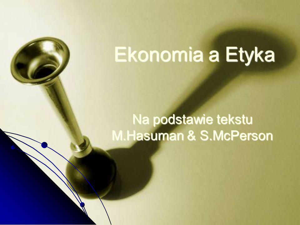 Ekonomia a Etyka Na podstawie tekstu M.Hasuman & S.McPerson