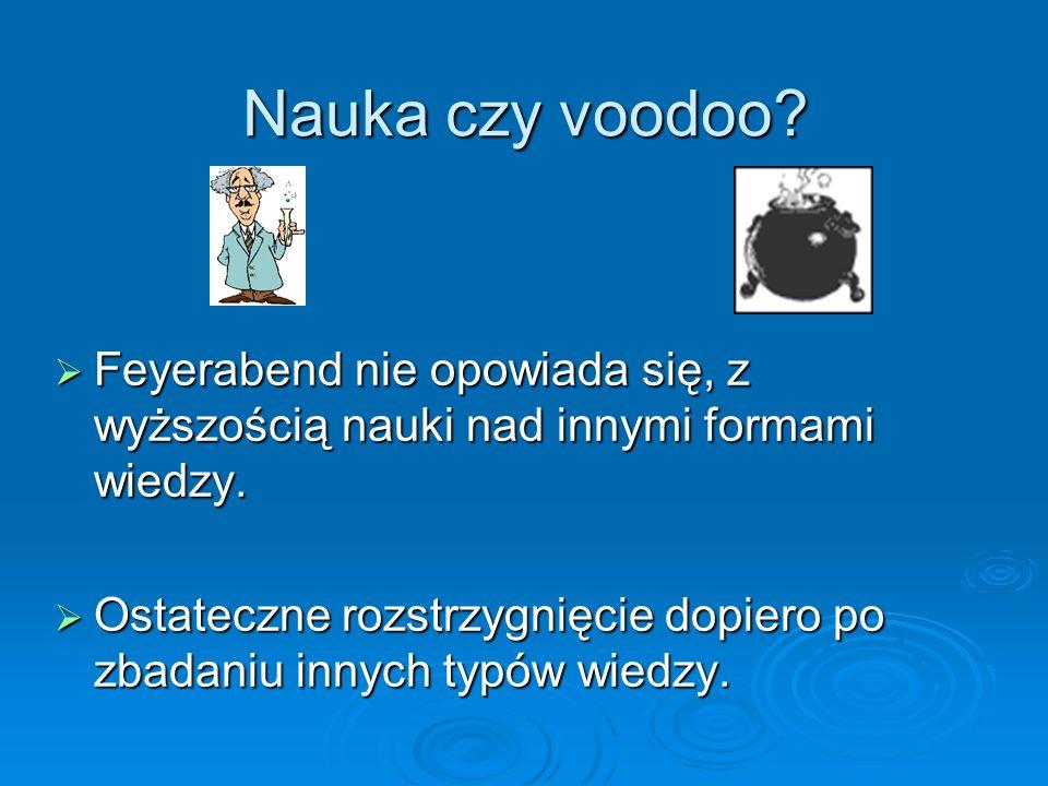 Nauka czy voodoo? Feyerabend nie opowiada się, z wyższością nauki nad innymi formami wiedzy. Feyerabend nie opowiada się, z wyższością nauki nad innym