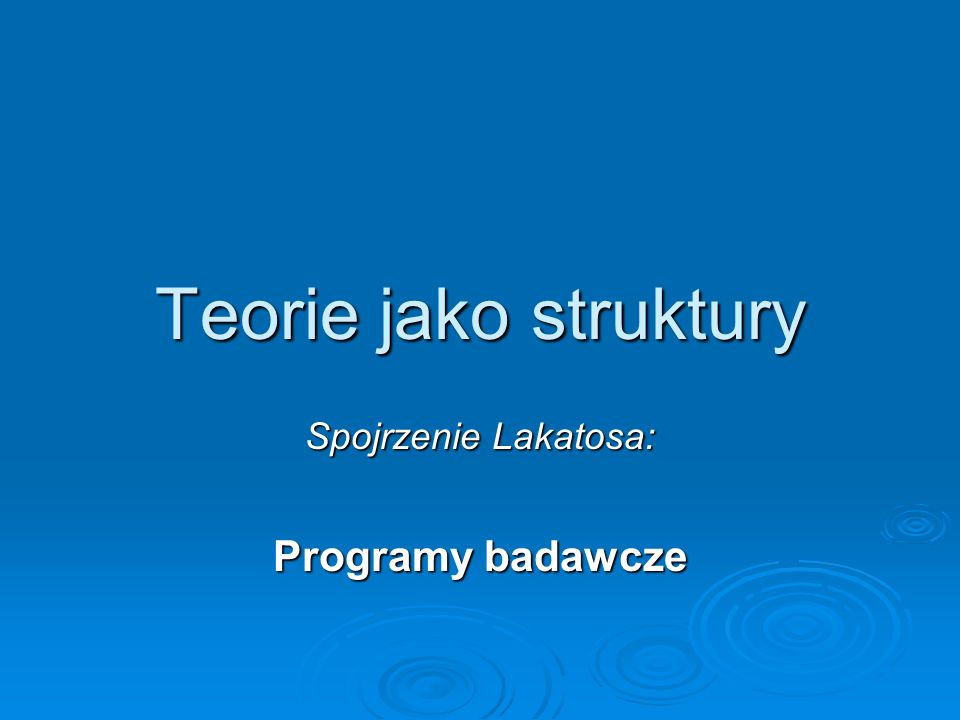 Teorie jako struktury Spojrzenie Lakatosa: Programy badawcze
