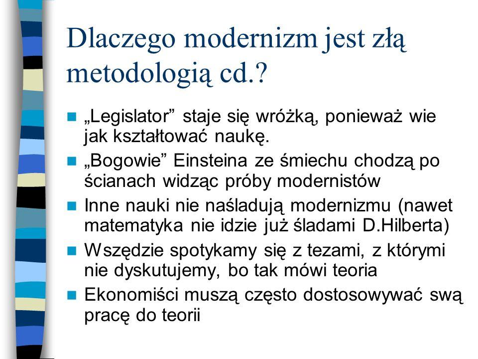 Dlaczego modernizm jest złą metodologią cd.? Legislator staje się wróżką, ponieważ wie jak kształtować naukę. Bogowie Einsteina ze śmiechu chodzą po ś