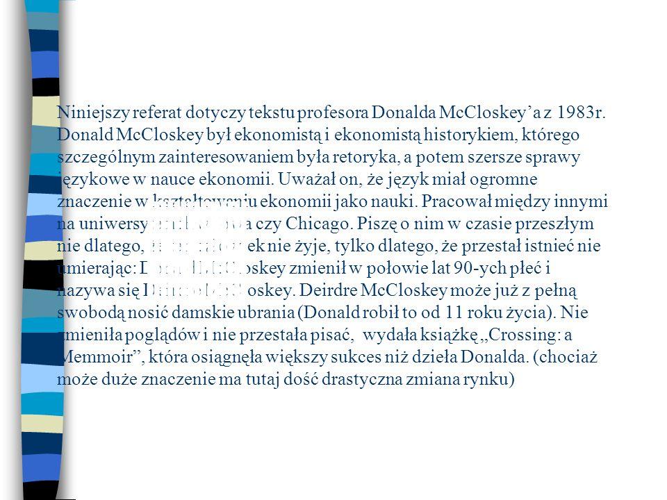 Niniejszy referat dotyczy tekstu profesora Donalda McCloskeya z 1983r. Donald McCloskey był ekonomistą i ekonomistą historykiem, którego szczególnym z