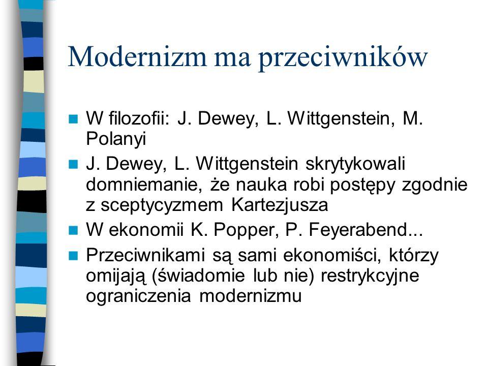 Modernizm ma przeciwników W filozofii: J. Dewey, L. Wittgenstein, M. Polanyi J. Dewey, L. Wittgenstein skrytykowali domniemanie, że nauka robi postępy