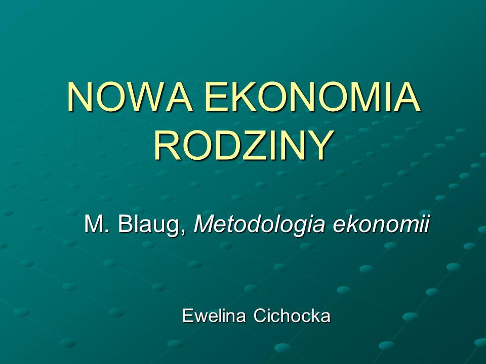 NOWA EKONOMIA RODZINY M. Blaug, Metodologia ekonomii Ewelina Cichocka