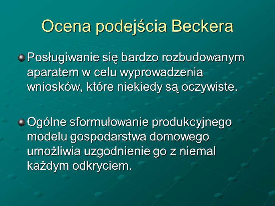 Ocena podejścia Beckera Posługiwanie się bardzo rozbudowanym aparatem w celu wyprowadzenia wniosków, które niekiedy są oczywiste. Ogólne sformułowanie