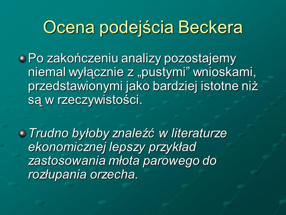 Ocena podejścia Beckera Po zakończeniu analizy pozostajemy niemal wyłącznie z pustymi wnioskami, przedstawionymi jako bardziej istotne niż są w rzeczy
