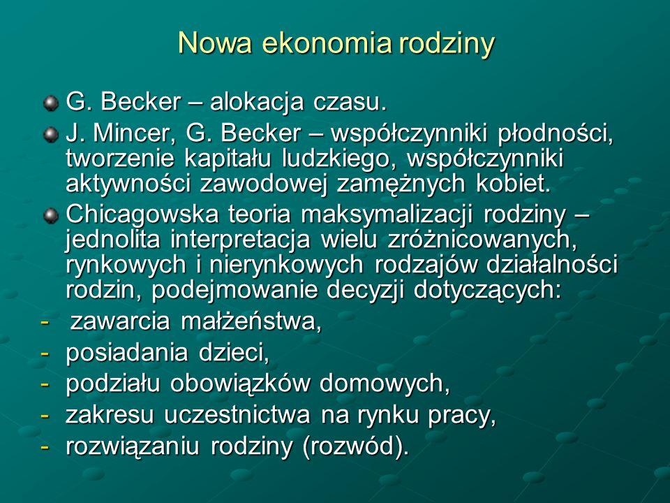 Nowa ekonomia rodziny G. Becker – alokacja czasu. J. Mincer, G. Becker – współczynniki płodności, tworzenie kapitału ludzkiego, współczynniki aktywnoś