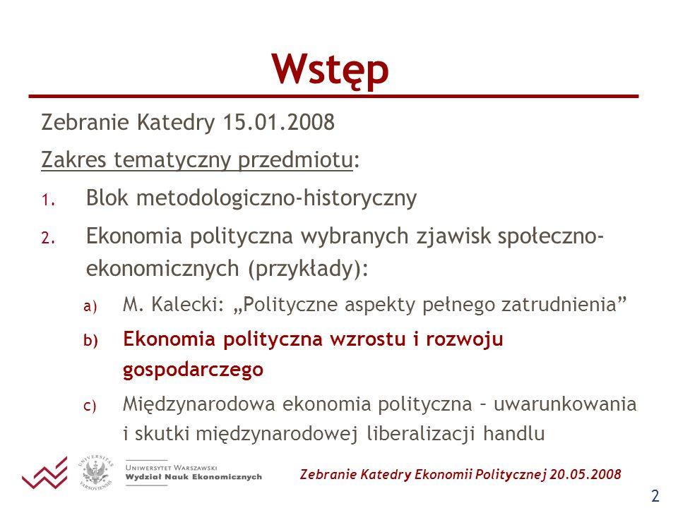 Zebranie Katedry Ekonomii Politycznej 20.05.2008 2 Wstęp Zebranie Katedry 15.01.2008 Zakres tematyczny przedmiotu: 1. Blok metodologiczno-historyczny
