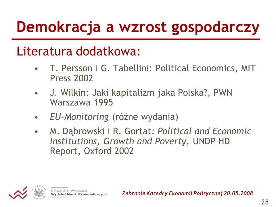 Zebranie Katedry Ekonomii Politycznej 20.05.2008 28 Demokracja a wzrost gospodarczy Literatura dodatkowa: T. Persson i G. Tabellini: Political Economi