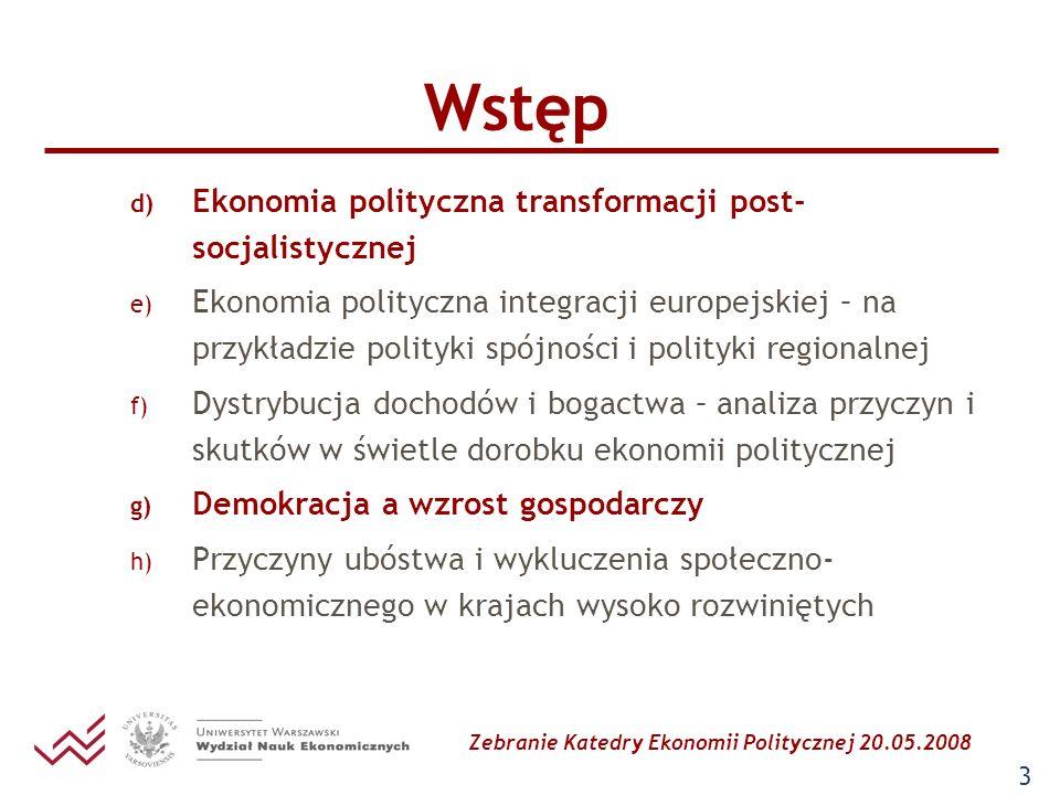 Zebranie Katedry Ekonomii Politycznej 20.05.2008 24 Proces demokratyzacji a wyniki gospodarcze Brak zgody co do kierunku wpływu demokracji na wzrost w badaniach teoretycznych: Pozytywna zależność Demokracja jako gwarant ochrony i wdrożenia uprawnień własnościowych (North 1990).
