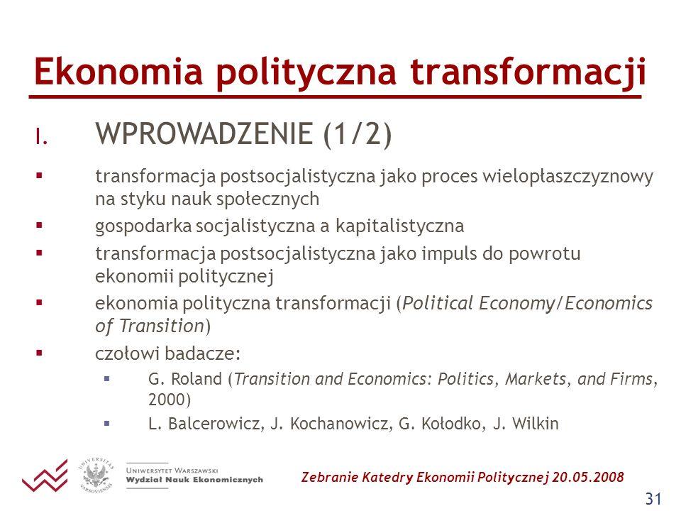 Zebranie Katedry Ekonomii Politycznej 20.05.2008 31 Ekonomia polityczna transformacji I. WPROWADZENIE (1/2) transformacja postsocjalistyczna jako proc