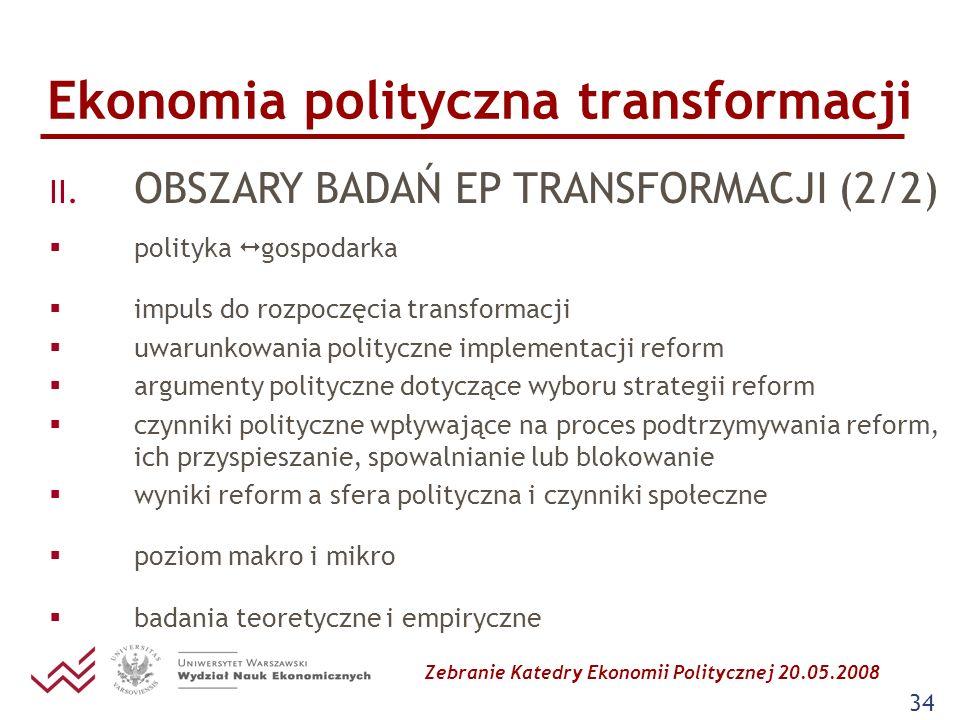 Zebranie Katedry Ekonomii Politycznej 20.05.2008 34 Ekonomia polityczna transformacji II. OBSZARY BADAŃ EP TRANSFORMACJI (2/2) polityka gospodarka imp