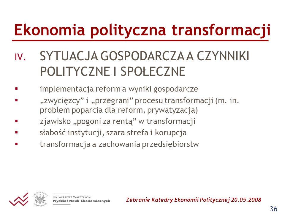 Zebranie Katedry Ekonomii Politycznej 20.05.2008 36 Ekonomia polityczna transformacji IV. SYTUACJA GOSPODARCZA A CZYNNIKI POLITYCZNE I SPOŁECZNE imple