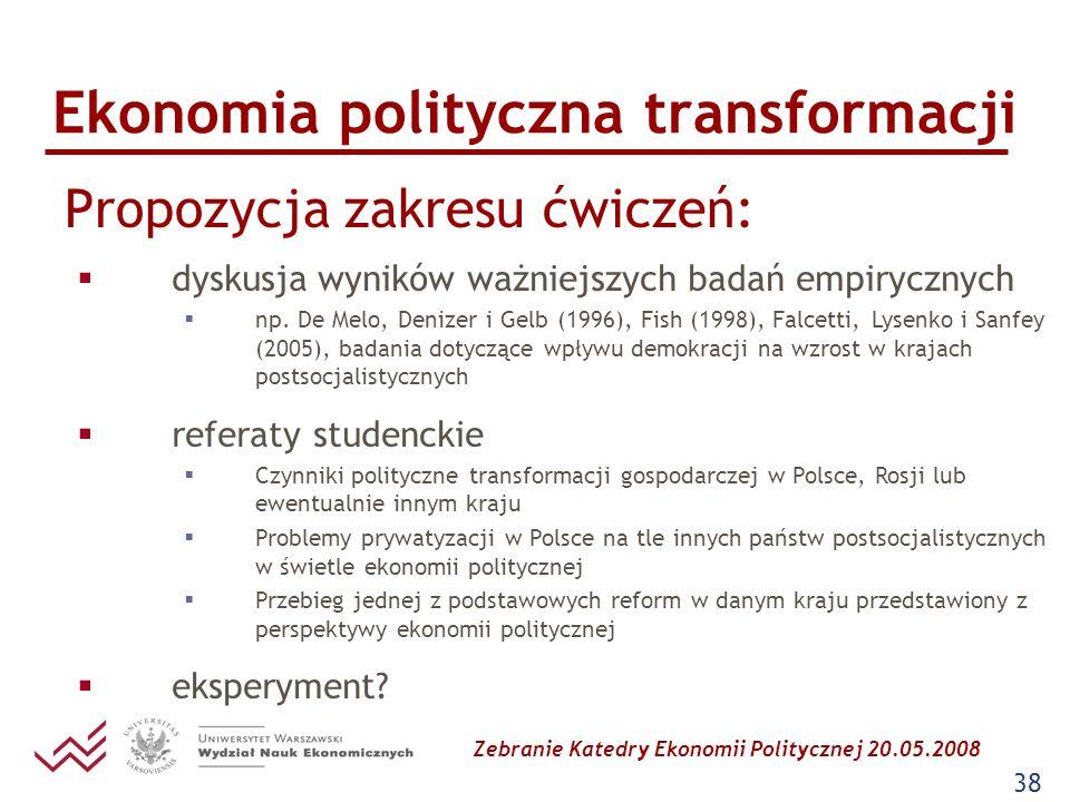 Zebranie Katedry Ekonomii Politycznej 20.05.2008 38 Ekonomia polityczna transformacji Propozycja zakresu ćwiczeń: dyskusja wyników ważniejszych badań