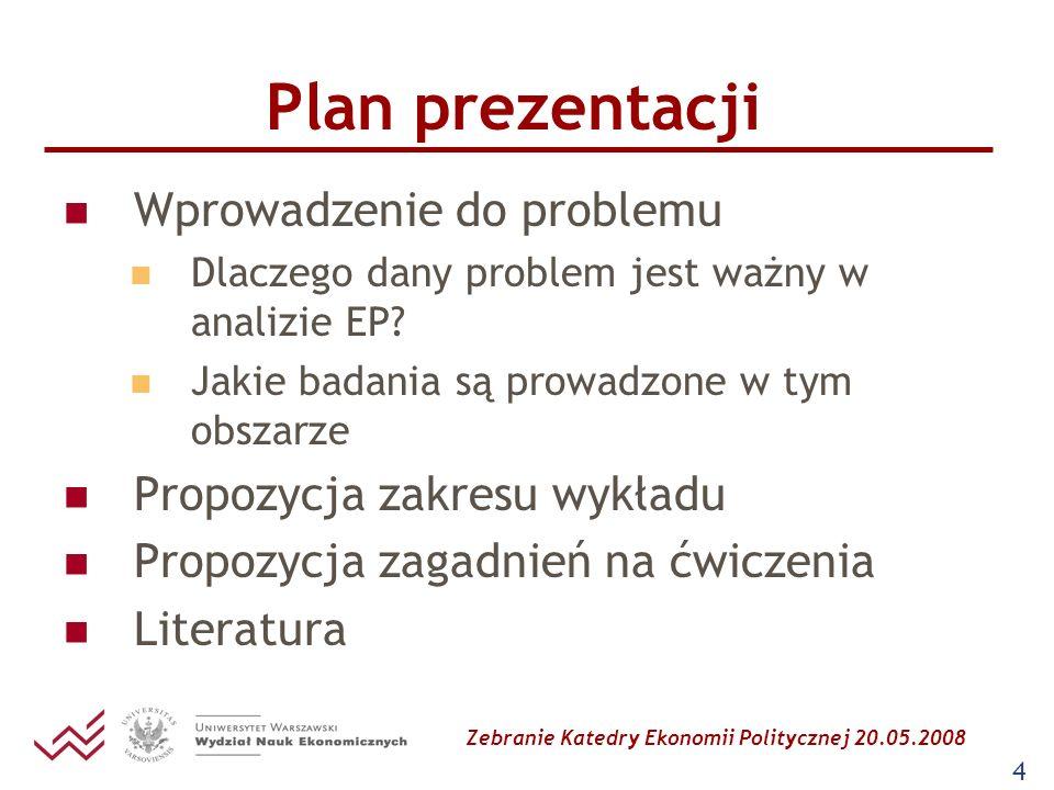 Zebranie Katedry Ekonomii Politycznej 20.05.2008 4 Plan prezentacji Wprowadzenie do problemu Dlaczego dany problem jest ważny w analizie EP? Jakie bad
