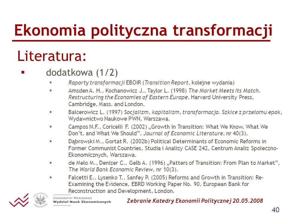 Zebranie Katedry Ekonomii Politycznej 20.05.2008 40 Ekonomia polityczna transformacji Literatura: dodatkowa (1/2) Raporty transformacji EBOiR (Transit