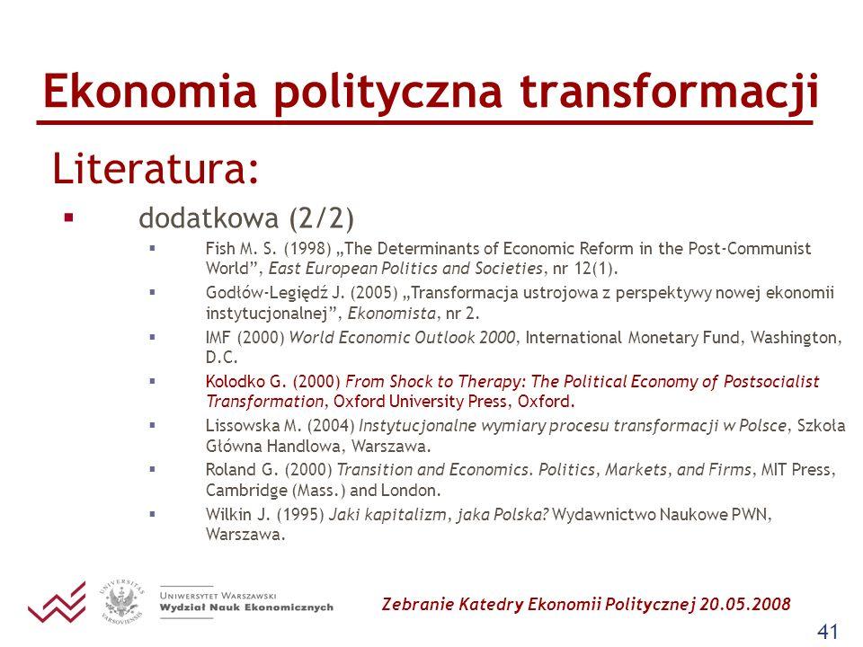 Zebranie Katedry Ekonomii Politycznej 20.05.2008 41 Ekonomia polityczna transformacji Literatura: dodatkowa (2/2) Fish M. S. (1998) The Determinants o