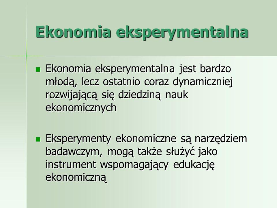 Ekonomia eksperymentalna Ekonomia eksperymentalna jest bardzo młodą, lecz ostatnio coraz dynamiczniej rozwijającą się dziedziną nauk ekonomicznych Eko