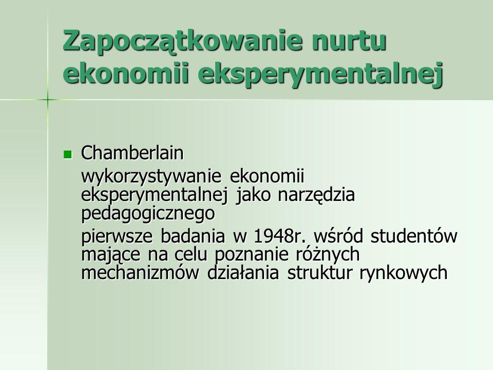 Zapoczątkowanie nurtu ekonomii eksperymentalnej Chamberlain Chamberlain wykorzystywanie ekonomii eksperymentalnej jako narzędzia pedagogicznego pierws