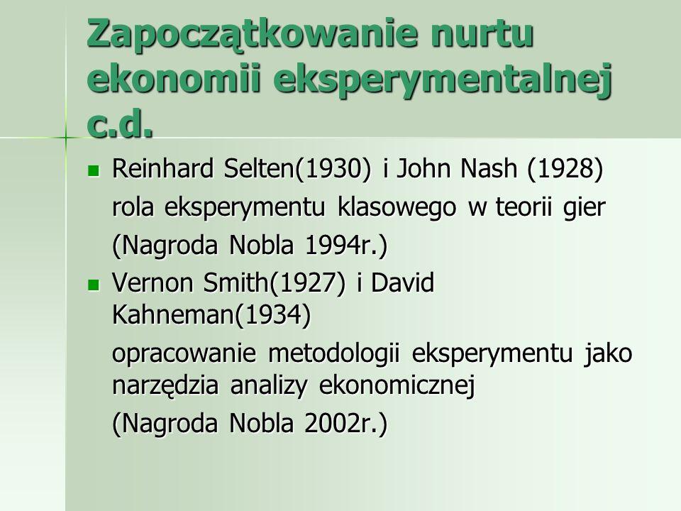 Zapoczątkowanie nurtu ekonomii eksperymentalnej c.d. Reinhard Selten(1930) i John Nash (1928) Reinhard Selten(1930) i John Nash (1928) rola eksperymen