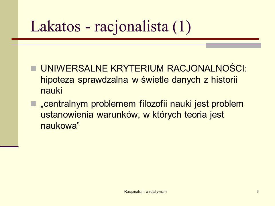Racjonalizm a relatywizm6 Lakatos - racjonalista (1) UNIWERSALNE KRYTERIUM RACJONALNOŚCI: hipoteza sprawdzalna w świetle danych z historii nauki centr