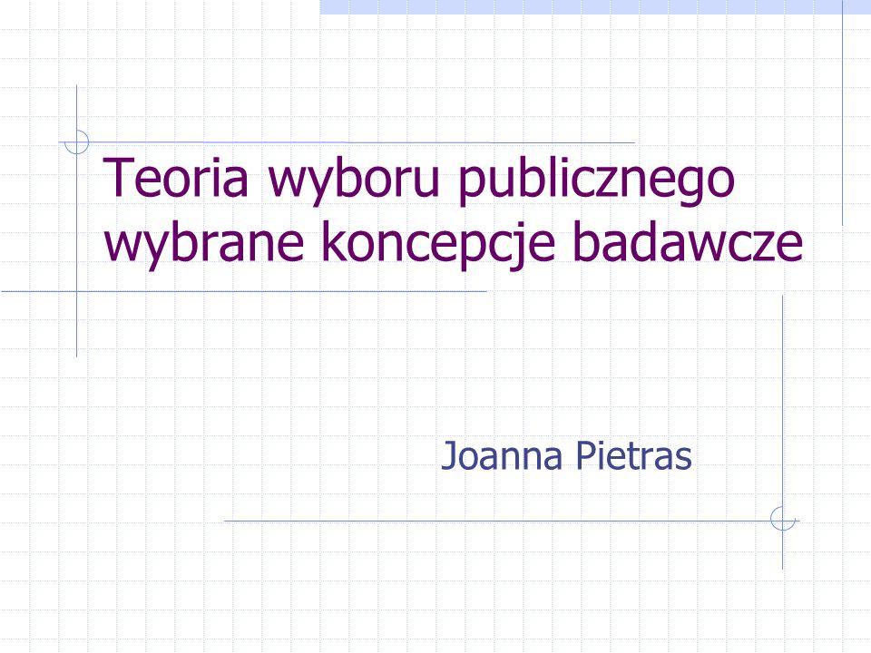 Teoria wyboru publicznego wybrane koncepcje badawcze Joanna Pietras