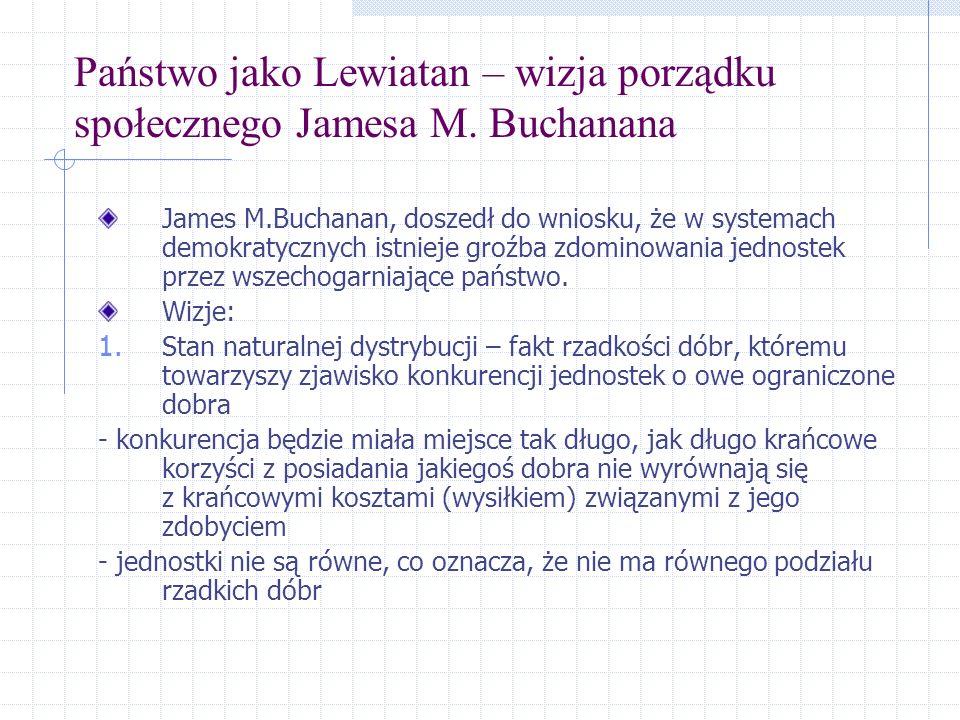 Państwo jako Lewiatan – wizja porządku społecznego Jamesa M. Buchanana James M.Buchanan, doszedł do wniosku, że w systemach demokratycznych istnieje g