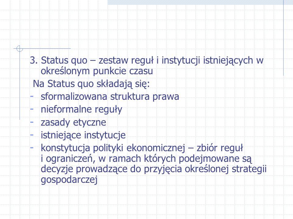 3. Status quo – zestaw reguł i instytucji istniejących w określonym punkcie czasu Na Status quo składają się: - sformalizowana struktura prawa - niefo