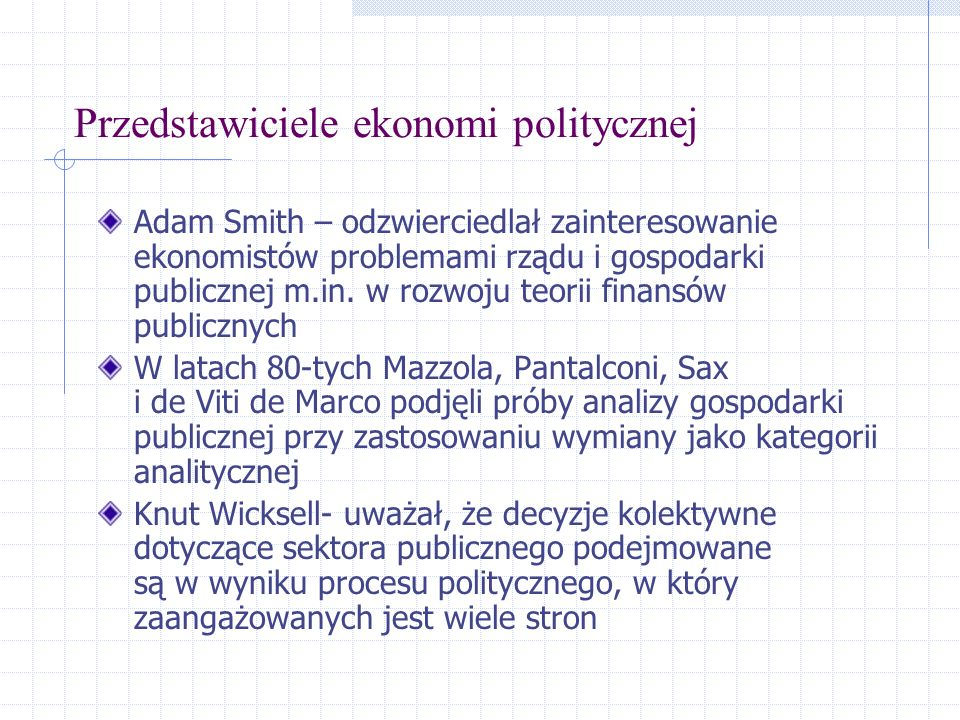Przedstawiciele ekonomi politycznej Adam Smith – odzwierciedlał zainteresowanie ekonomistów problemami rządu i gospodarki publicznej m.in. w rozwoju t