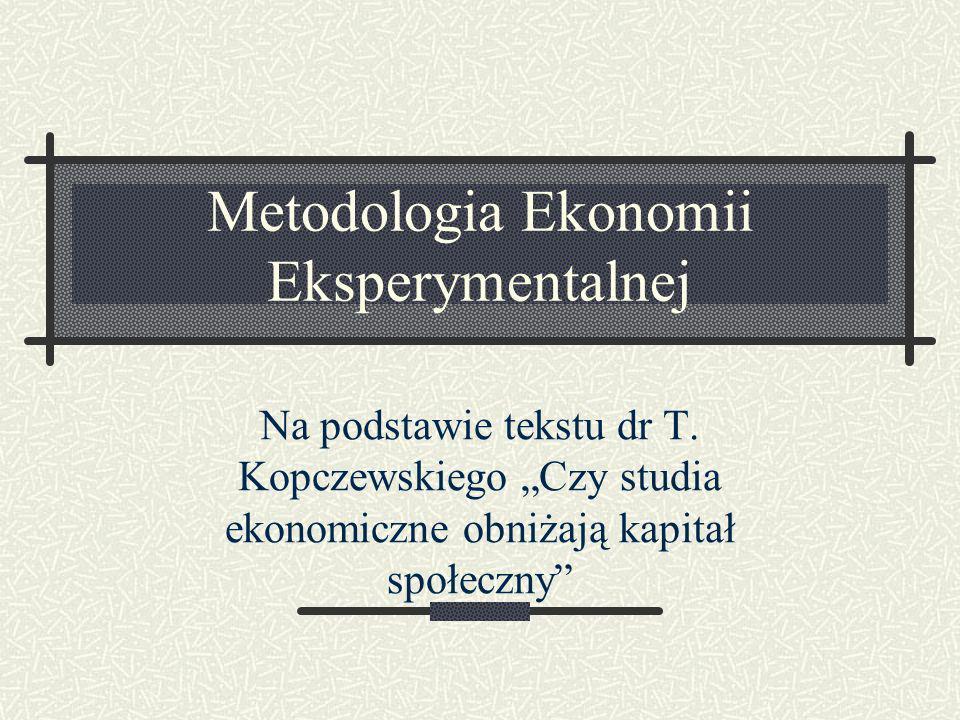 Metodologia Ekonomii Eksperymentalnej Na podstawie tekstu dr T.