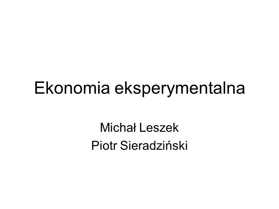 Ekonomia eksperymentalna Michał Leszek Piotr Sieradziński