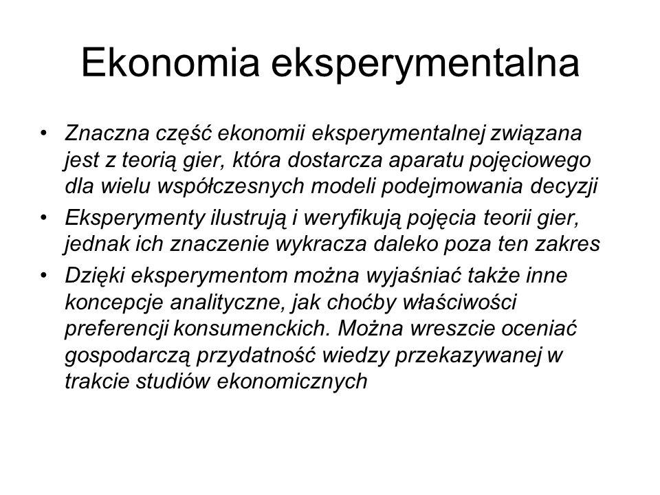 Ekonomia eksperymentalna Znaczna część ekonomii eksperymentalnej związana jest z teorią gier, która dostarcza aparatu pojęciowego dla wielu współczesn