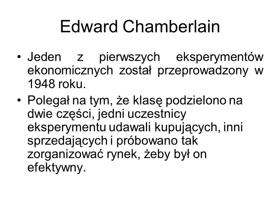 Edward Chamberlain Jeden z pierwszych eksperymentów ekonomicznych został przeprowadzony w 1948 roku. Polegał na tym, że klasę podzielono na dwie częśc