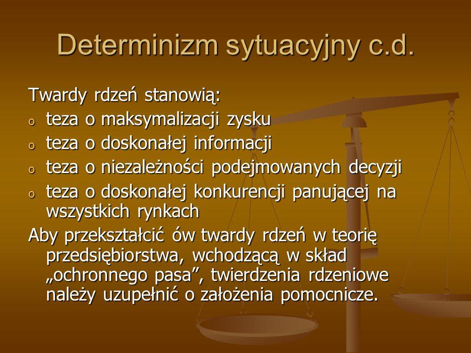 Determinizm sytuacyjny c.d. Twardy rdzeń stanowią: o teza o maksymalizacji zysku o teza o doskonałej informacji o teza o niezależności podejmowanych d
