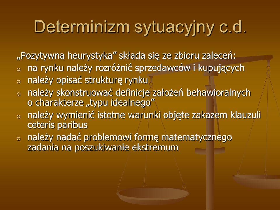 Determinizm sytuacyjny c.d. Pozytywna heurystyka składa się ze zbioru zaleceń: o na rynku należy rozróżnić sprzedawców i kupujących o należy opisać st
