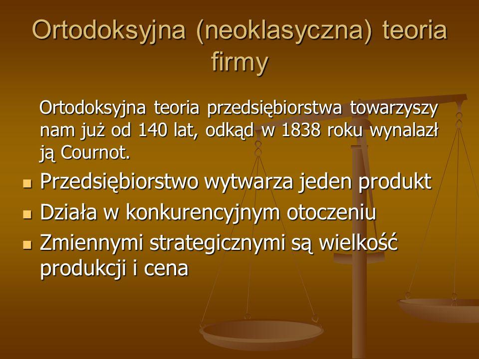 Ortodoksyjna (neoklasyczna) teoria firmy Ortodoksyjna teoria przedsiębiorstwa towarzyszy nam już od 140 lat, odkąd w 1838 roku wynalazł ją Cournot. Or
