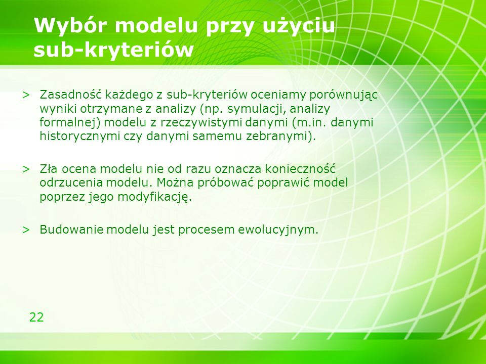 22 Wybór modelu przy użyciu sub-kryteriów >Zasadność każdego z sub-kryteriów oceniamy porównując wyniki otrzymane z analizy (np. symulacji, analizy fo
