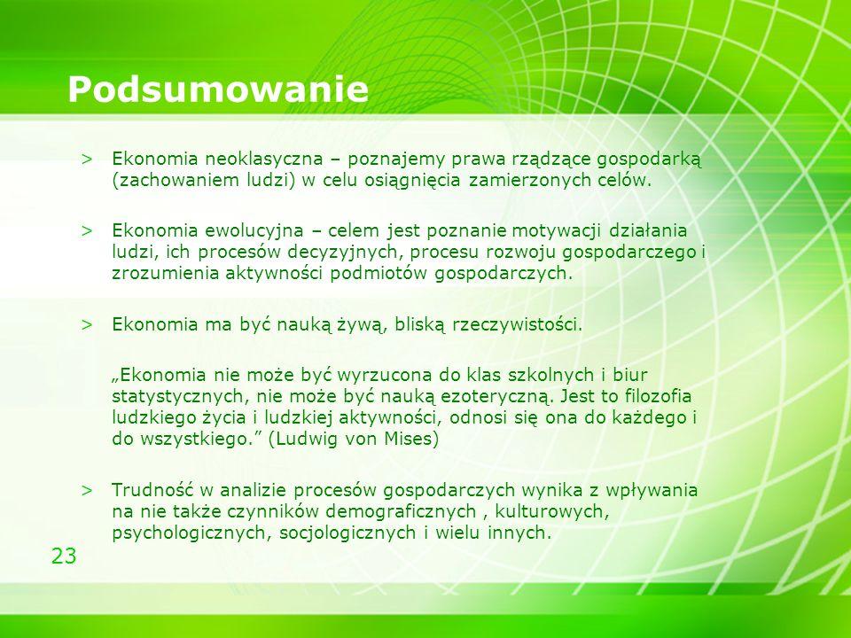 23 Podsumowanie >Ekonomia neoklasyczna – poznajemy prawa rządzące gospodarką (zachowaniem ludzi) w celu osiągnięcia zamierzonych celów. >Ekonomia ewol