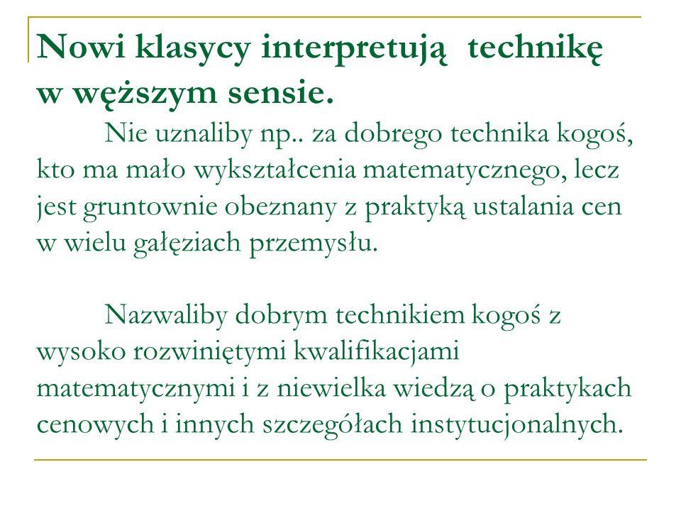 Nowi klasycy interpretują technikę w węższym sensie. Nie uznaliby np.. za dobrego technika kogoś, kto ma mało wykształcenia matematycznego, lecz jest