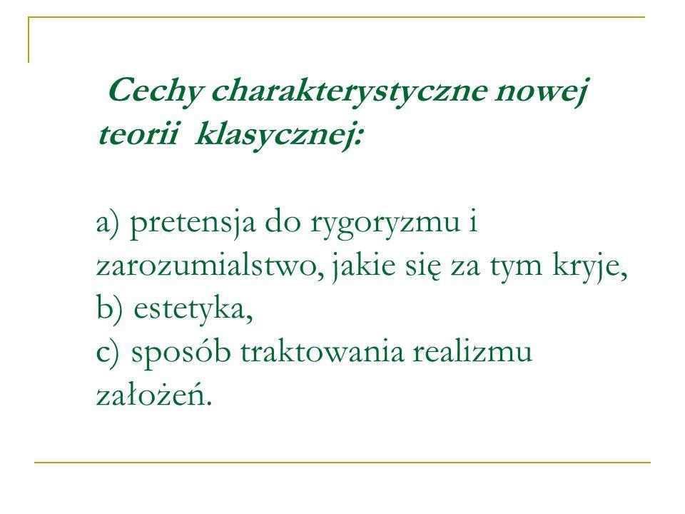 Cechy charakterystyczne nowej teorii klasycznej: a) pretensja do rygoryzmu i zarozumialstwo, jakie się za tym kryje, b) estetyka, c) sposób traktowani