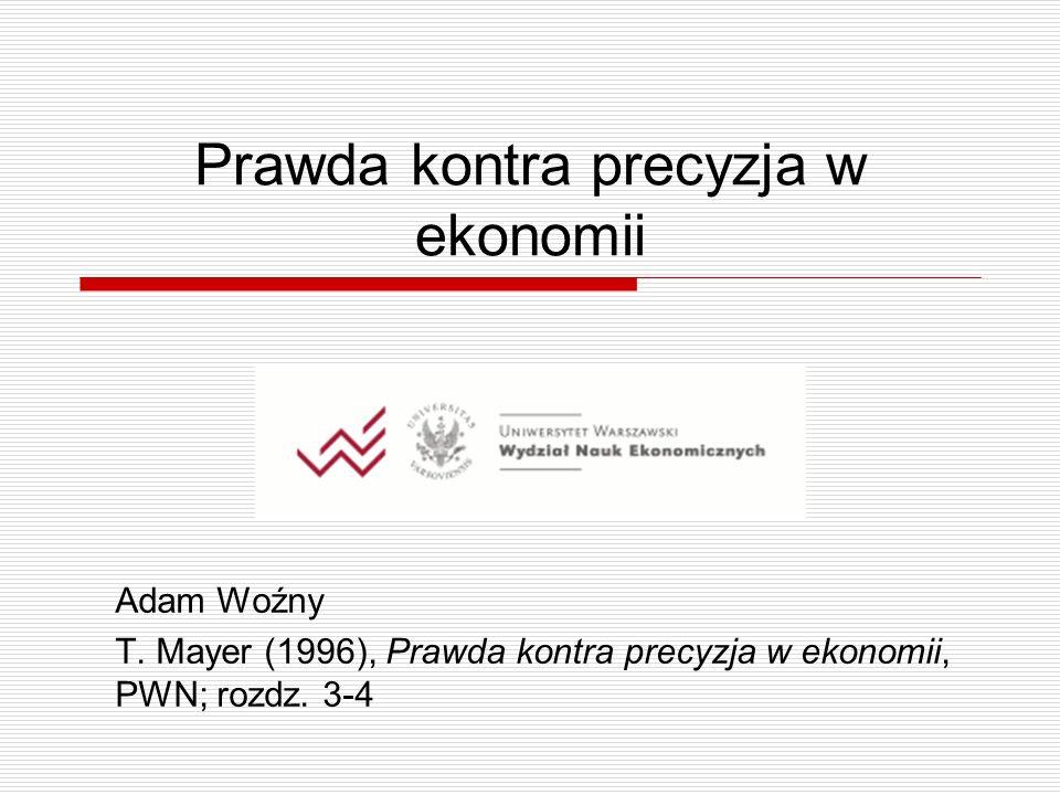 Prawda kontra precyzja w ekonomii Adam Woźny T.