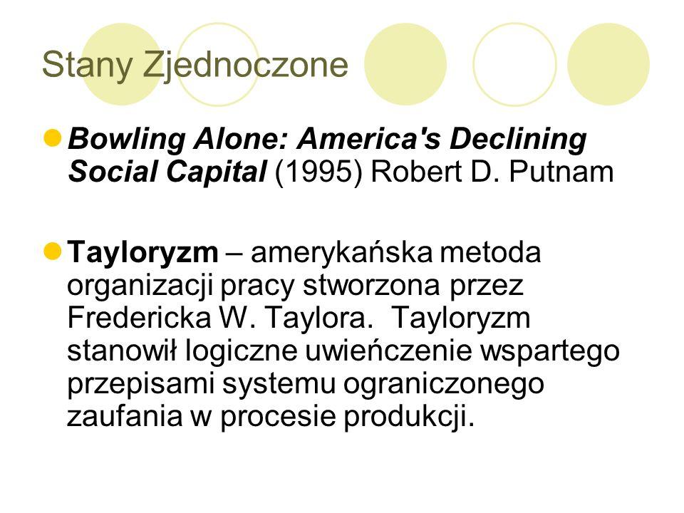 Stany Zjednoczone Bowling Alone: America's Declining Social Capital (1995) Robert D. Putnam Tayloryzm – amerykańska metoda organizacji pracy stworzona