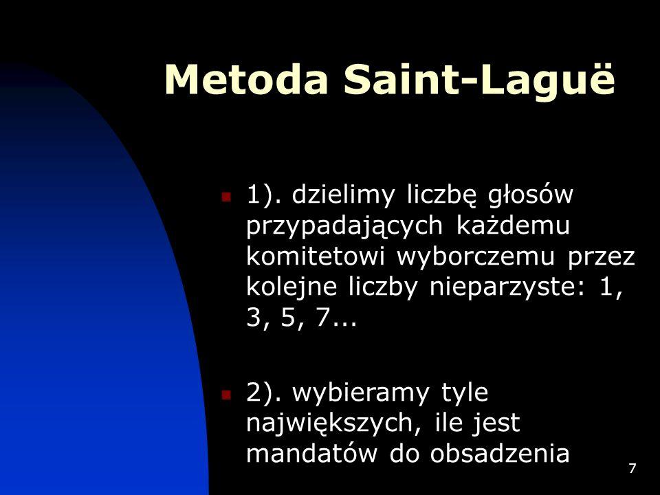 7 Metoda Saint-Laguë 1). dzielimy liczbę głosów przypadających każdemu komitetowi wyborczemu przez kolejne liczby nieparzyste: 1, 3, 5, 7... 2). wybie