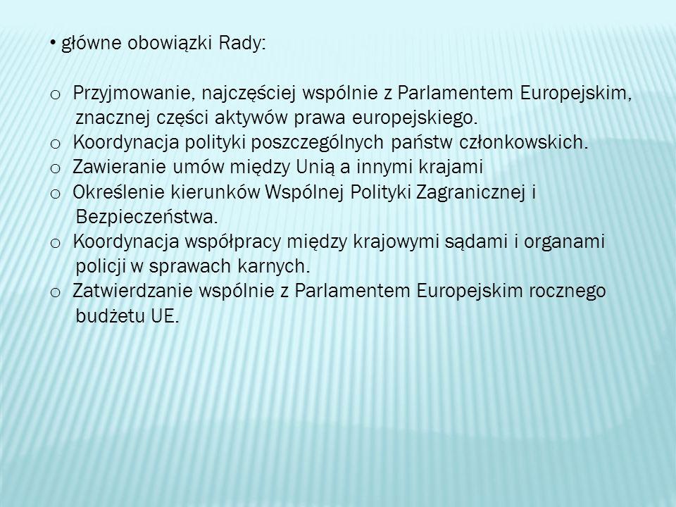 główne obowiązki Rady: o Przyjmowanie, najczęściej wspólnie z Parlamentem Europejskim, znacznej części aktywów prawa europejskiego. o Koordynacja poli