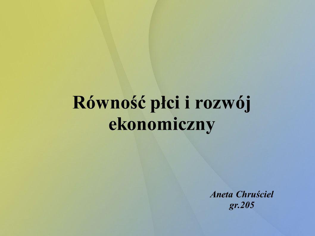 Równość płci i rozwój ekonomiczny Aneta Chruściel gr.205