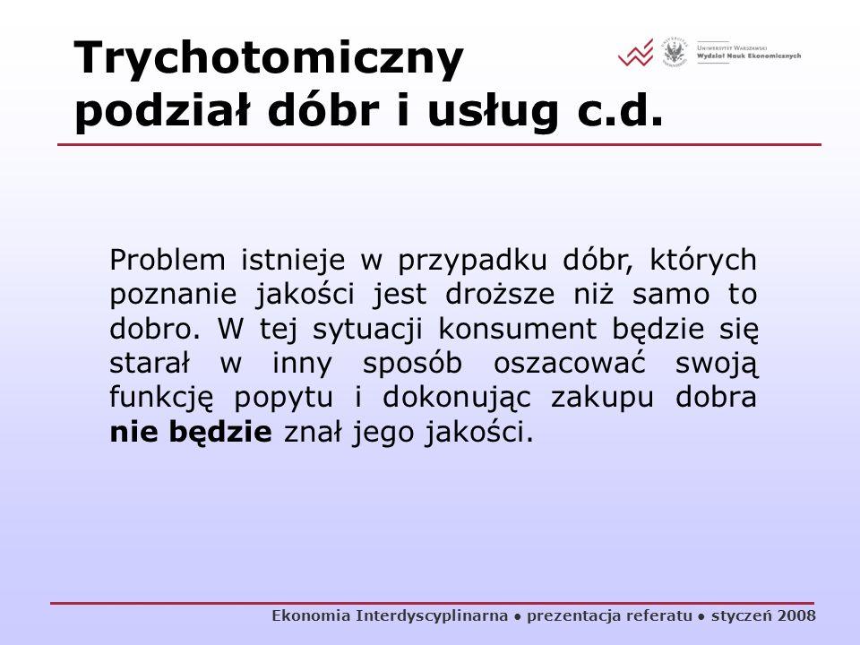 Ekonomia Interdyscyplinarna prezentacja referatu styczeń 2008 Problem istnieje w przypadku dóbr, których poznanie jakości jest droższe niż samo to dob