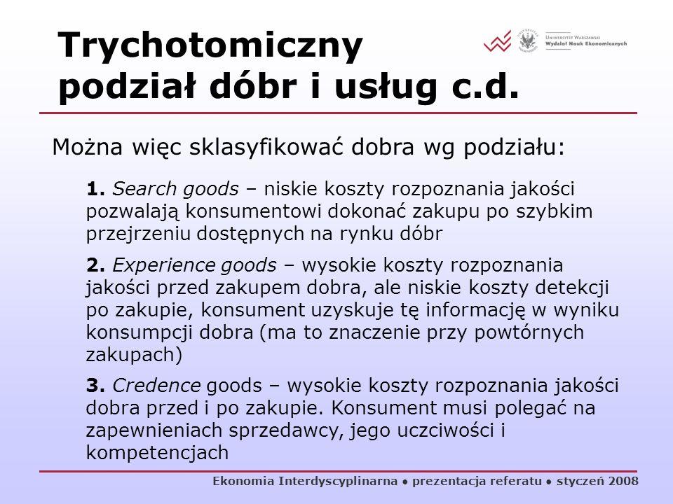 Ekonomia Interdyscyplinarna prezentacja referatu styczeń 2008 Można więc sklasyfikować dobra wg podziału: 1. Search goods – niskie koszty rozpoznania