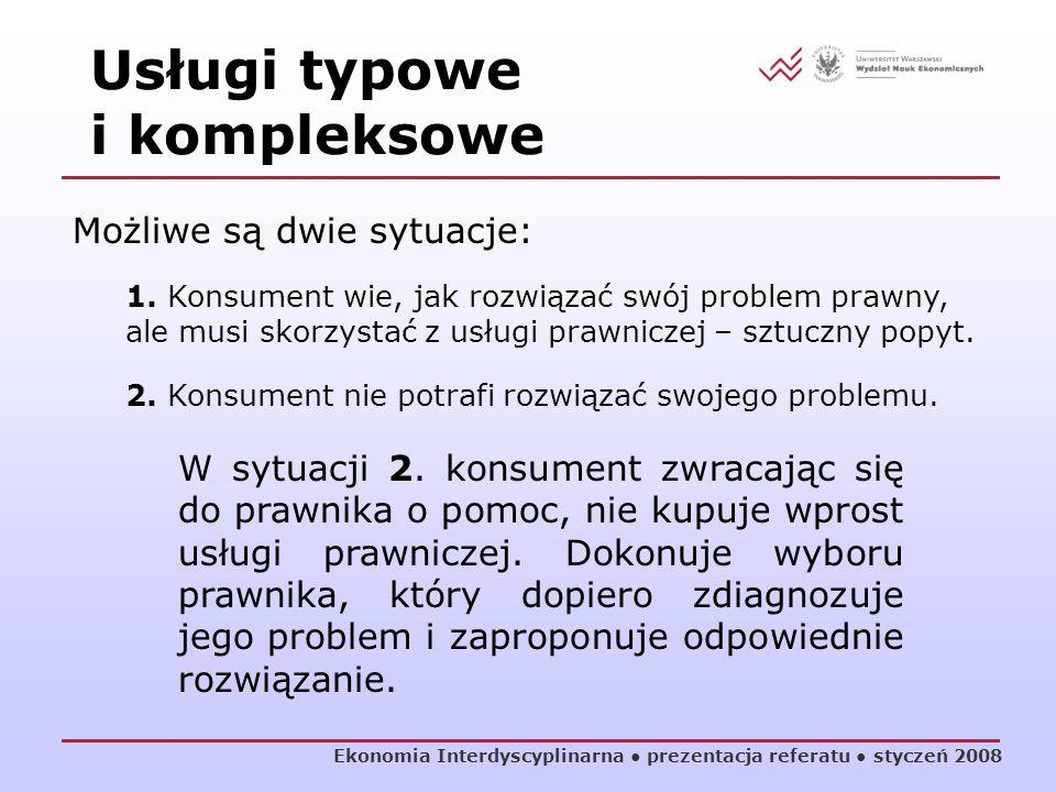 Ekonomia Interdyscyplinarna prezentacja referatu styczeń 2008 Możliwe są dwie sytuacje: 1. Konsument wie, jak rozwiązać swój problem prawny, ale musi