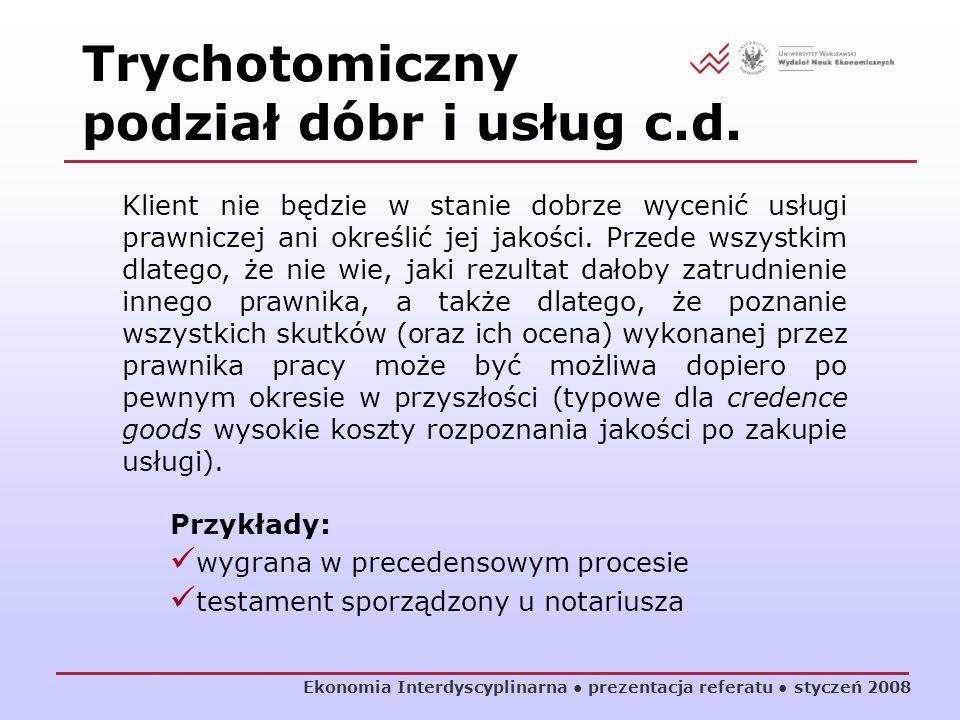 Ekonomia Interdyscyplinarna prezentacja referatu styczeń 2008 Klient nie będzie w stanie dobrze wycenić usługi prawniczej ani określić jej jakości. Pr