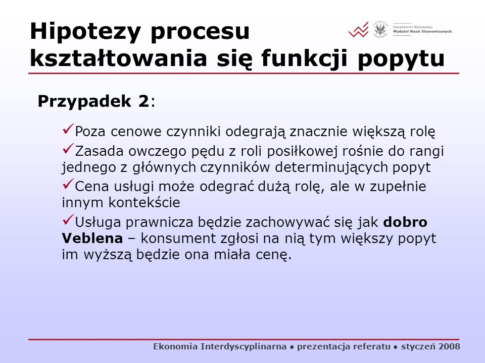 Ekonomia Interdyscyplinarna prezentacja referatu styczeń 2008 Hipotezy procesu kształtowania się funkcji popytu Przypadek 2: Poza cenowe czynniki odeg