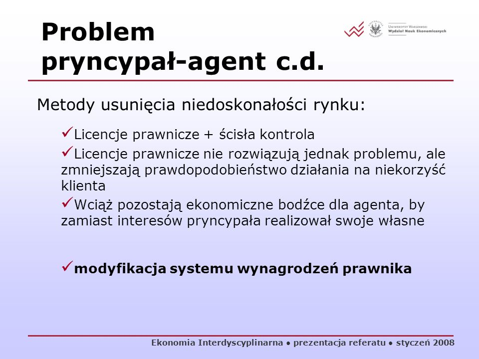 Ekonomia Interdyscyplinarna prezentacja referatu styczeń 2008 Metody usunięcia niedoskonałości rynku: Licencje prawnicze + ścisła kontrola Licencje pr